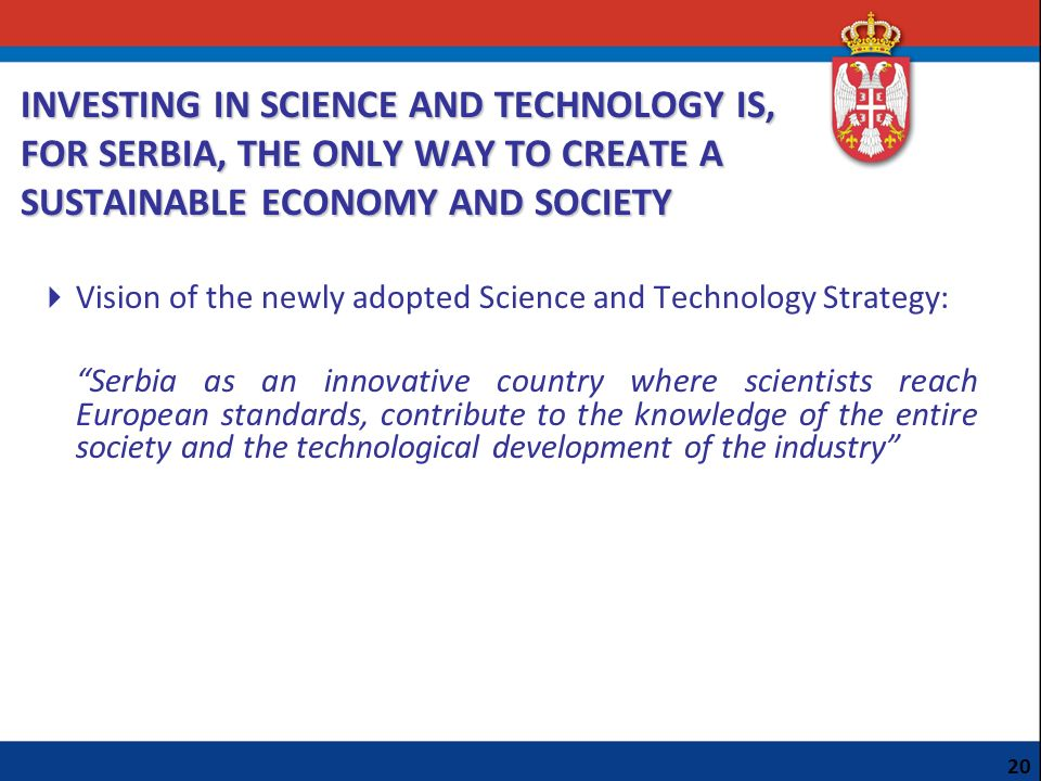 INVESTING IN SCIENCE AND TECHNOLOGY IS, FOR SERBIA, THE ONLY WAY TO CREATE A SUSTAINABLE ECONOMY AND SOCIETY