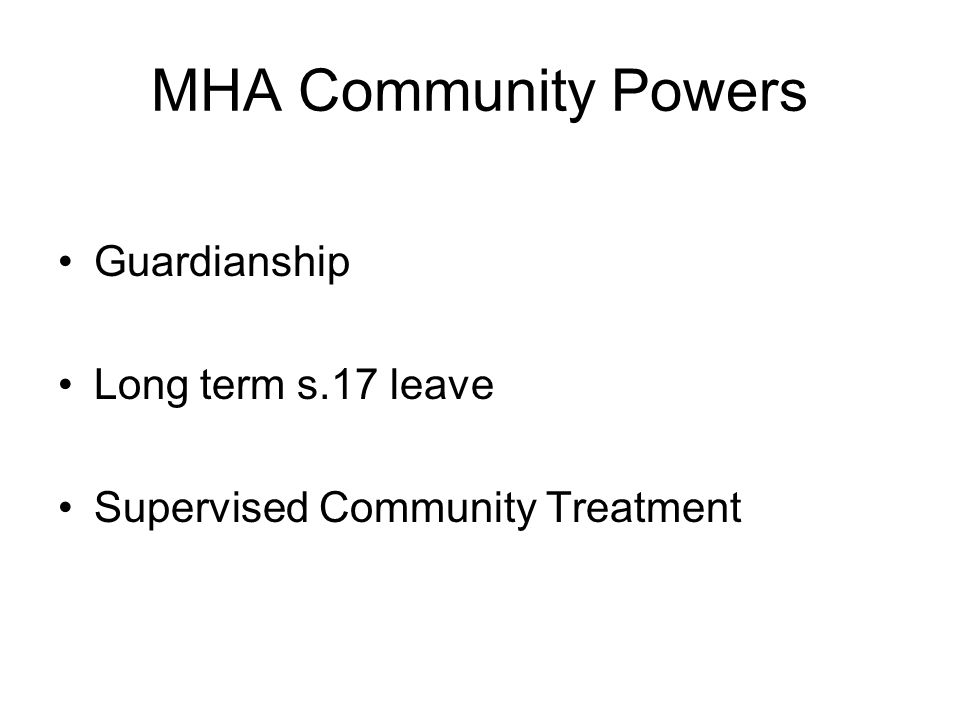 MHA Community Powers Guardianship Long term s.17 leave