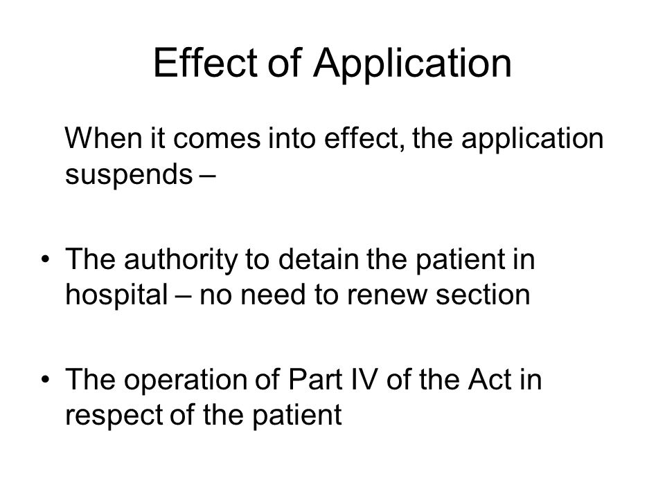 Effect of Application When it comes into effect, the application suspends –