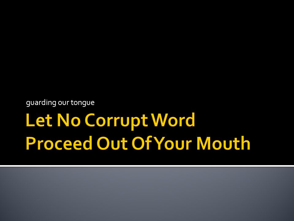 Let No Corrupt Word Proceed Out Of Your Mouth