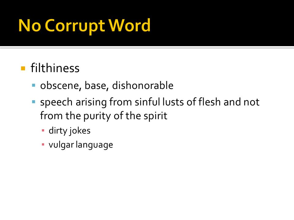 No Corrupt Word filthiness obscene, base, dishonorable
