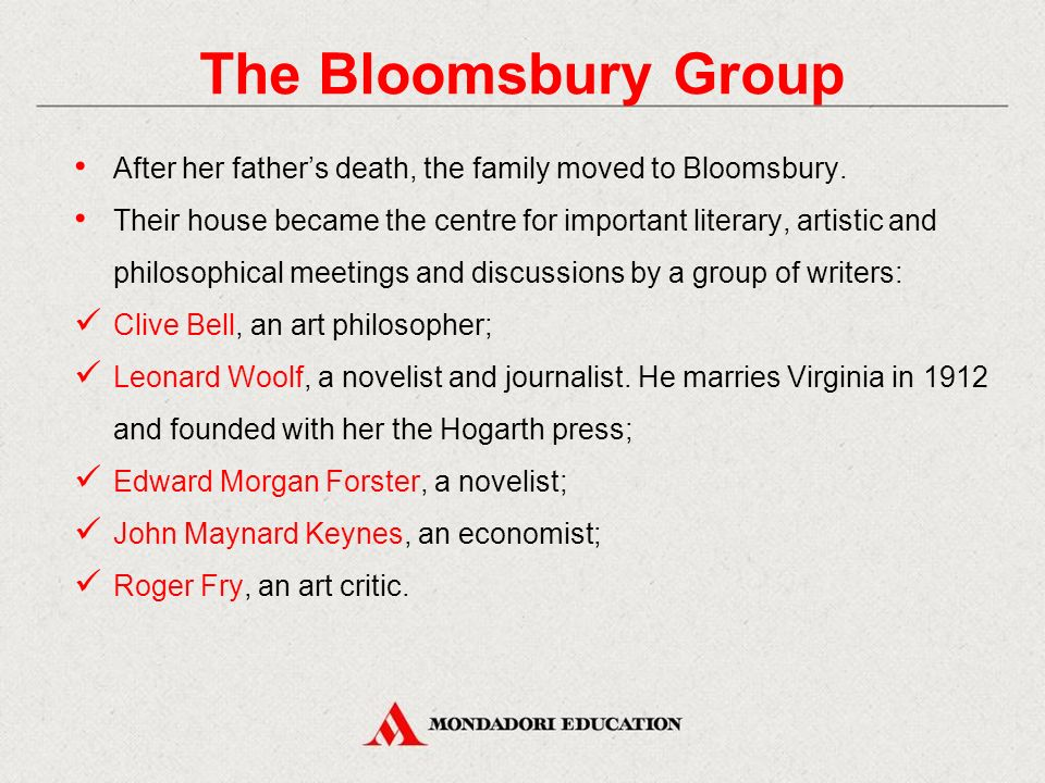The Bloomsbury Group After her father's death, the family moved to Bloomsbury.