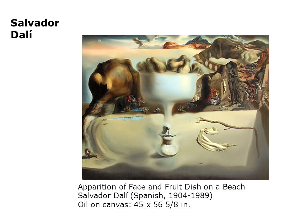 Salvador Dalí Apparition of Face and Fruit Dish on a Beach Salvador Dalí (Spanish, ) Oil on canvas: 45 x 56 5/8 in.