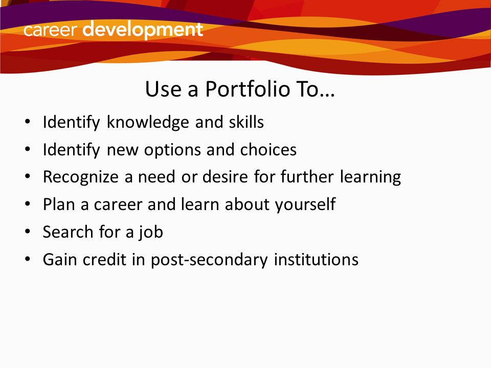Use a Portfolio To… Identify knowledge and skills