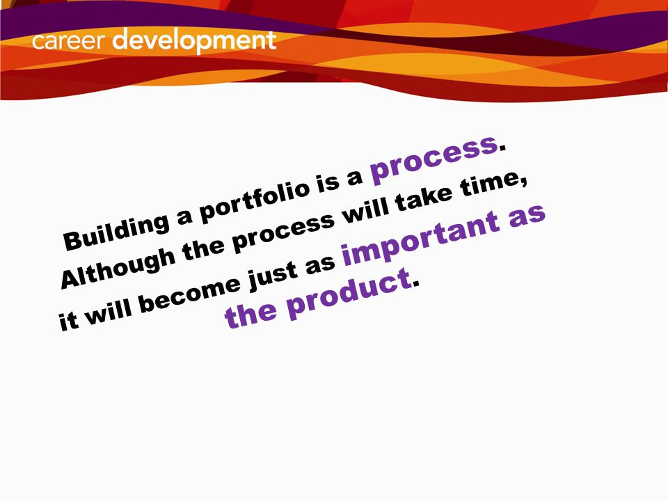 Building a portfolio is a process.