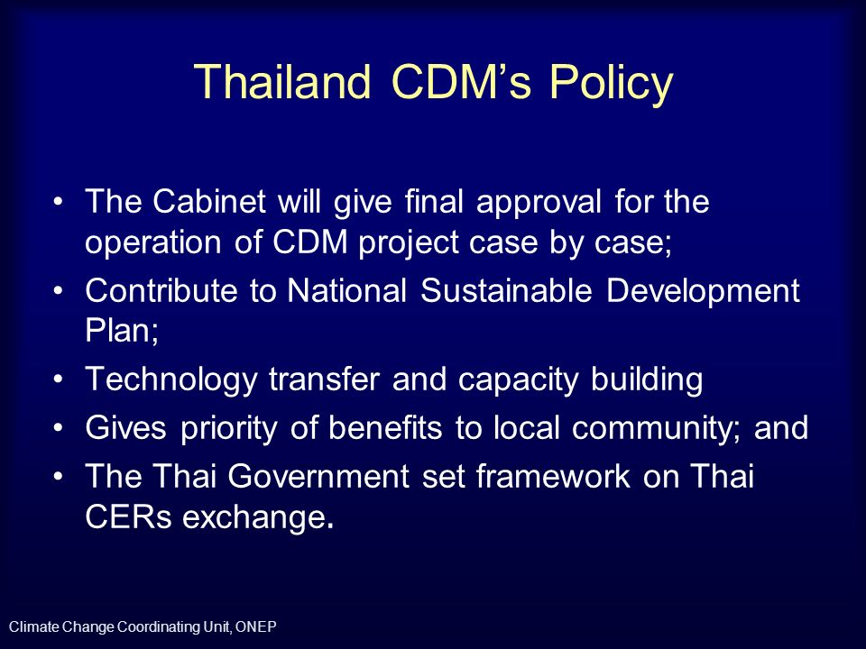 Thailand CDM's Policy The Cabinet will give final approval for the operation of CDM project case by case;