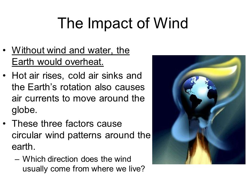 The Impact of Wind Without wind and water, the Earth would overheat.