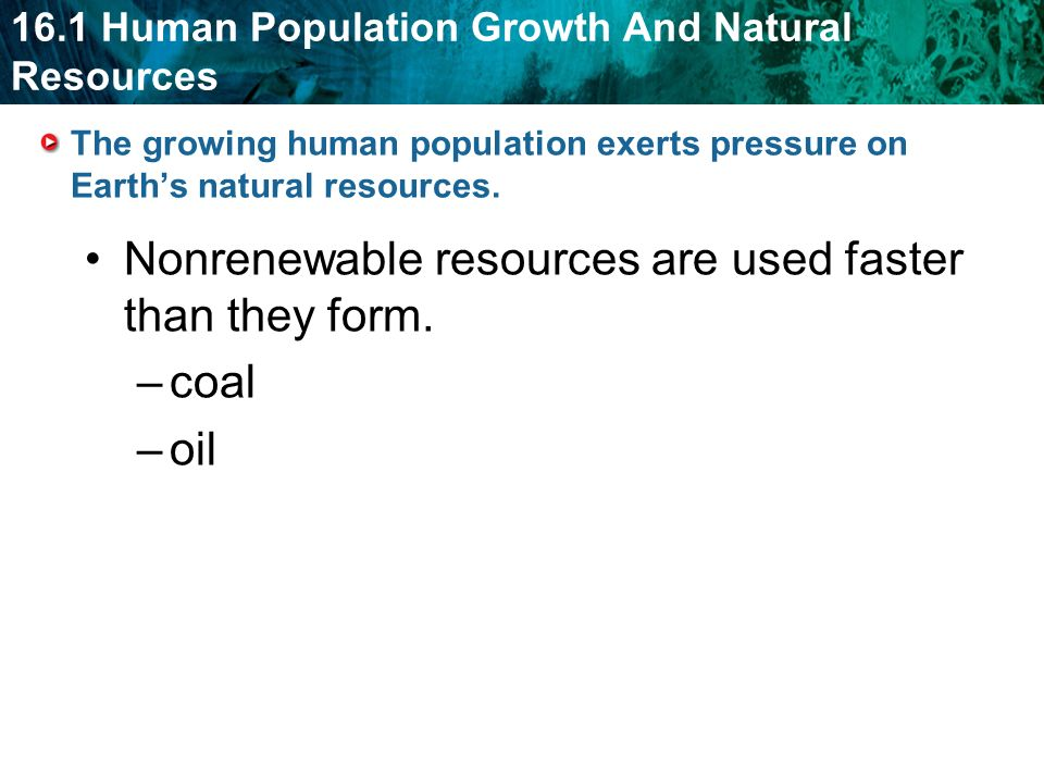 Nonrenewable resources are used faster than they form. coal oil