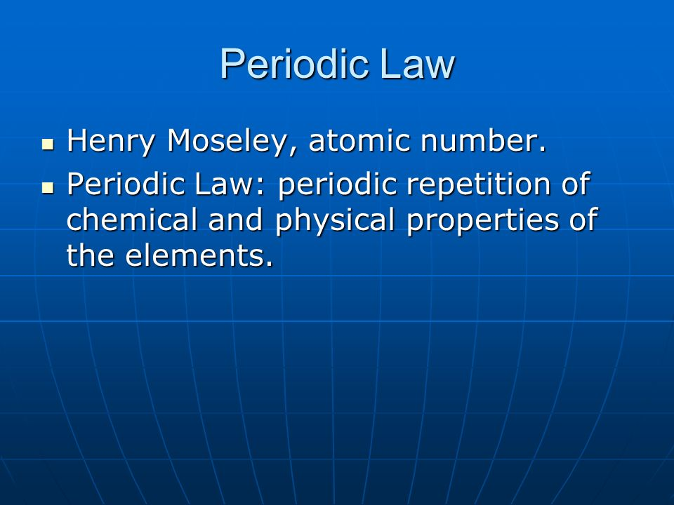 Periodic Law Henry Moseley, atomic number.