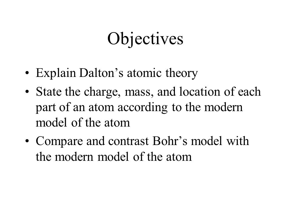 Objectives Explain Dalton's atomic theory