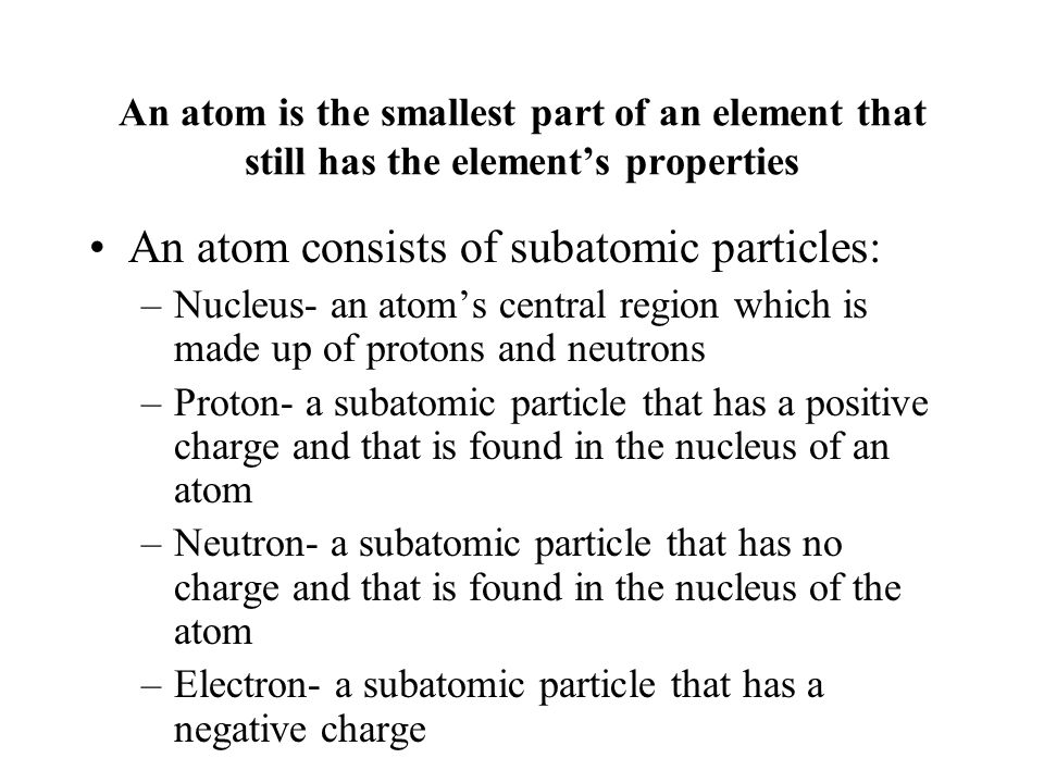 An atom consists of subatomic particles: