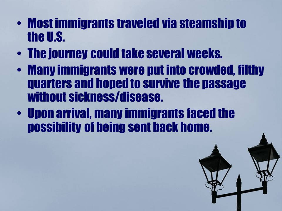 Most immigrants traveled via steamship to the U.S.