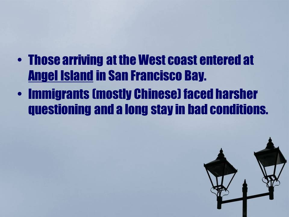 Those arriving at the West coast entered at Angel Island in San Francisco Bay.
