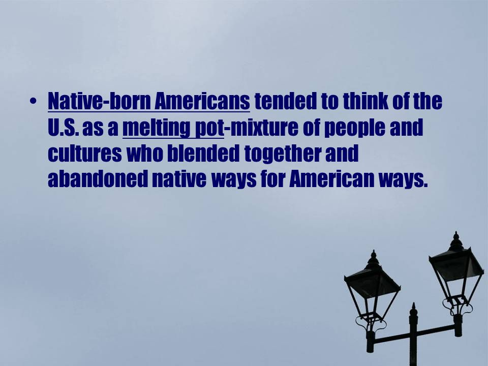 Native-born Americans tended to think of the U. S