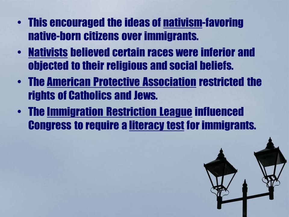This encouraged the ideas of nativism-favoring native-born citizens over immigrants.
