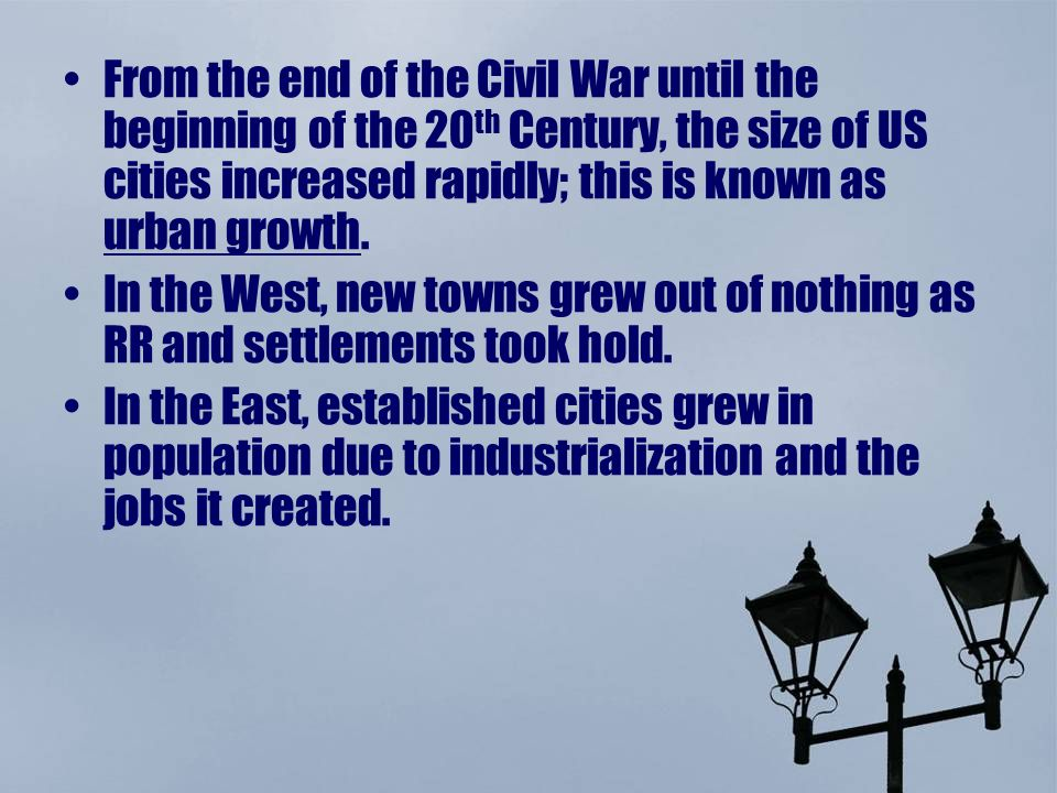 From the end of the Civil War until the beginning of the 20th Century, the size of US cities increased rapidly; this is known as urban growth.