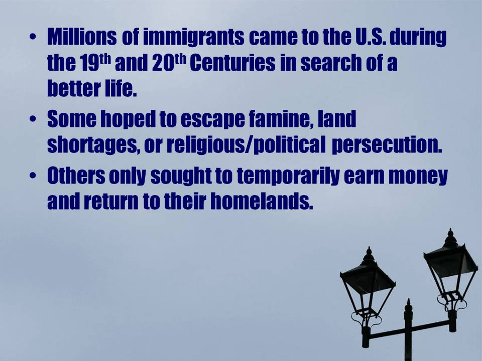 Millions of immigrants came to the U. S