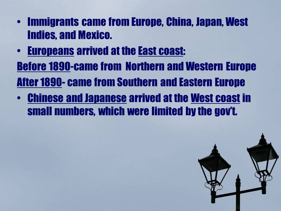 Immigrants came from Europe, China, Japan, West Indies, and Mexico.