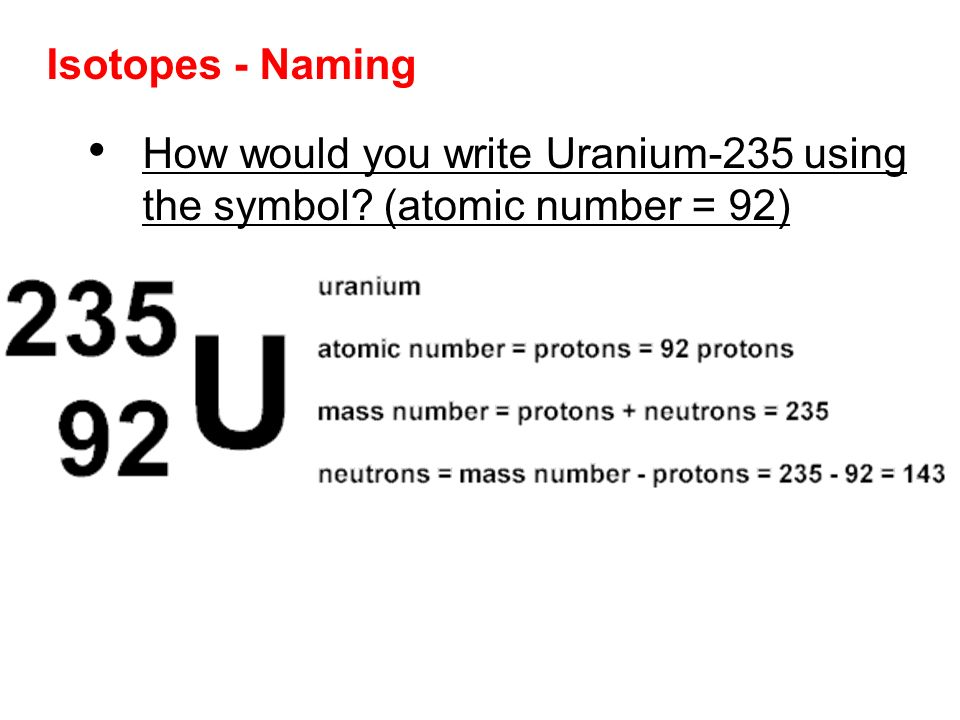 Isotopes - Naming How would you write Uranium-235 using the symbol (atomic number = 92)