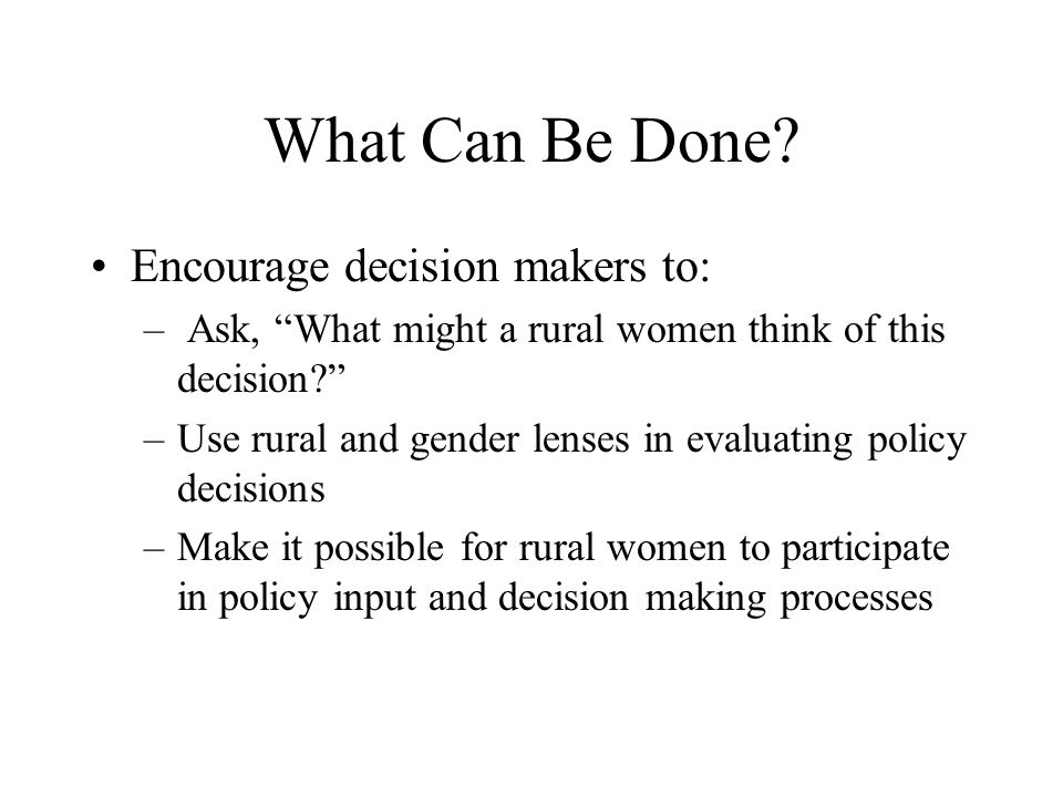 What Can Be Done Encourage decision makers to: