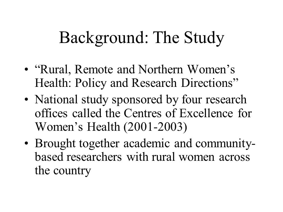 Background: The Study Rural, Remote and Northern Women's Health: Policy and Research Directions