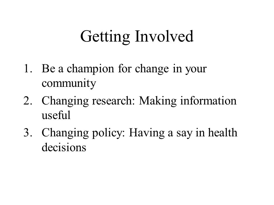 Getting Involved Be a champion for change in your community