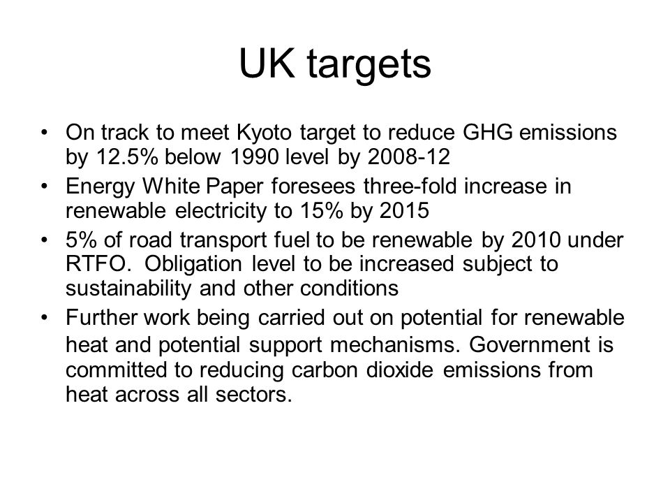 UK targets On track to meet Kyoto target to reduce GHG emissions by 12.5% below 1990 level by