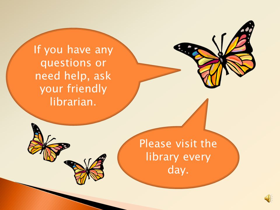 If you have any questions or need help, ask your friendly librarian.