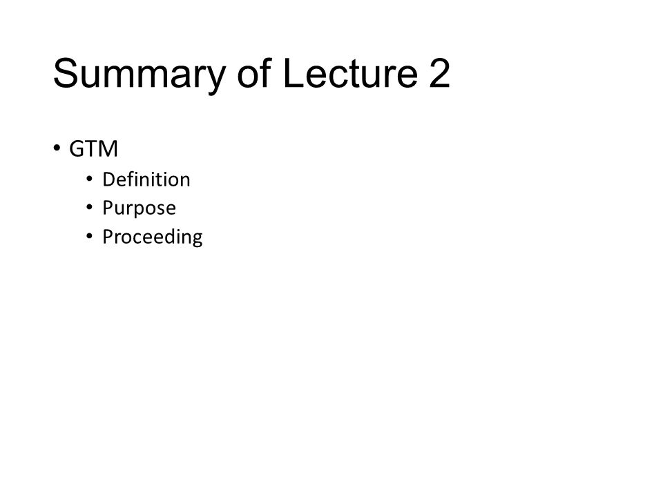 Summary of Lecture 2 GTM Definition Purpose Proceeding