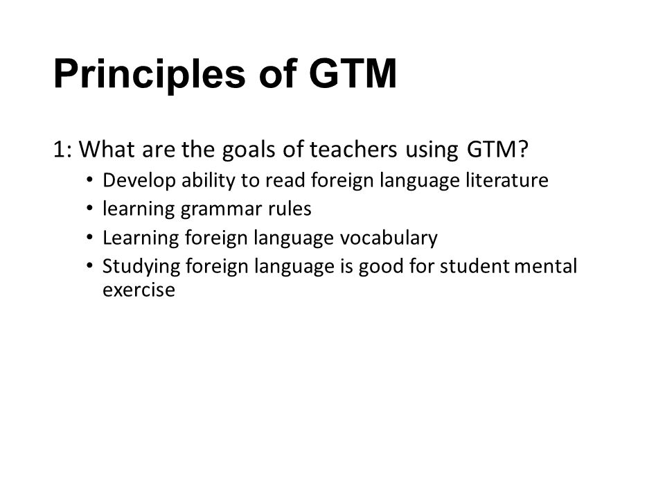 Principles of GTM 1: What are the goals of teachers using GTM