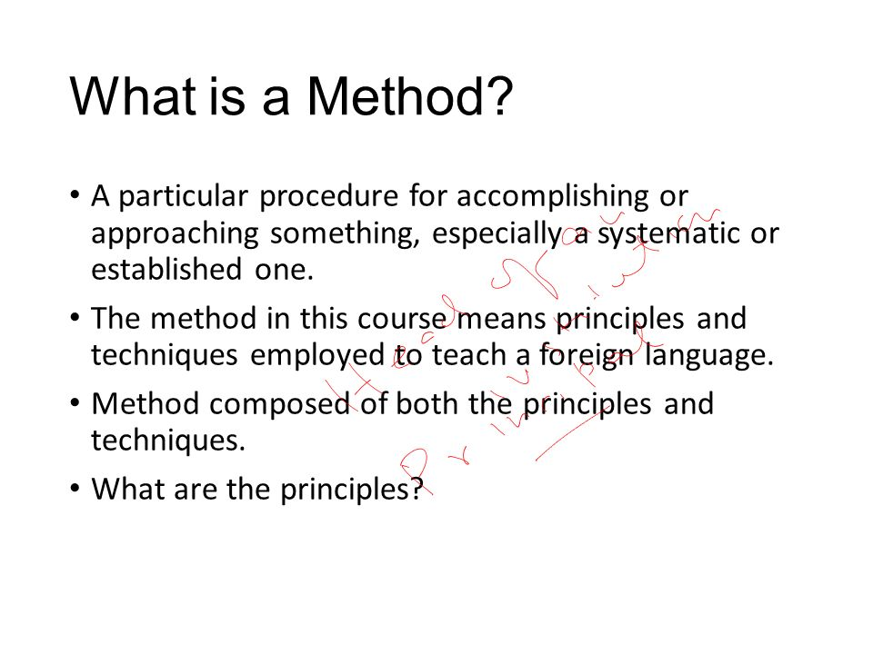 What is a Method A particular procedure for accomplishing or approaching something, especially a systematic or established one.