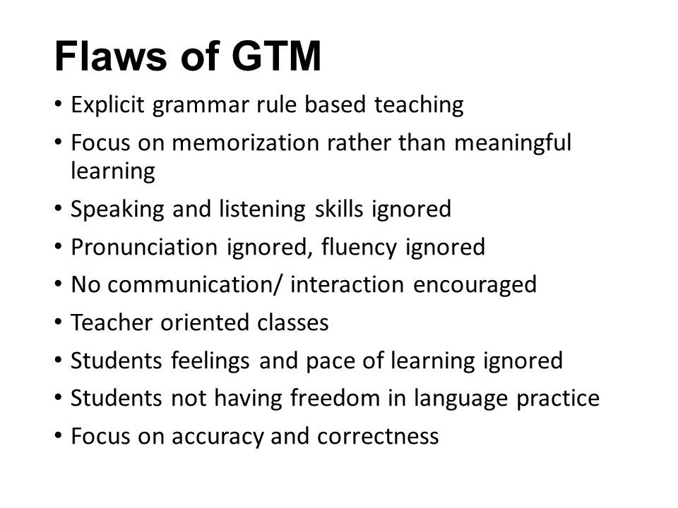 Flaws of GTM Explicit grammar rule based teaching