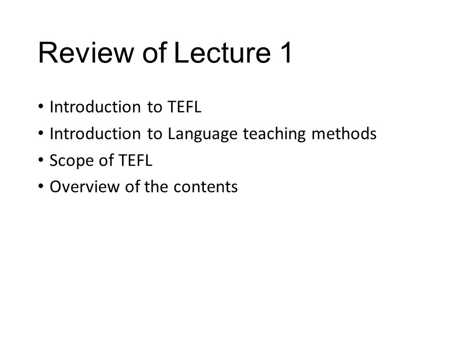 Review of Lecture 1 Introduction to TEFL