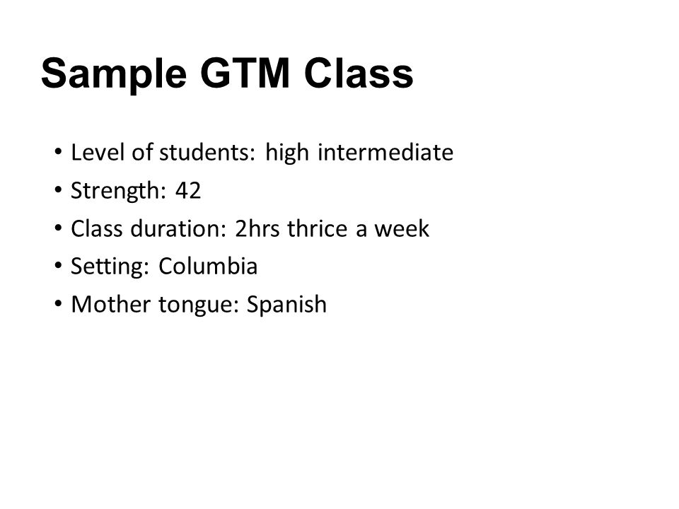 Sample GTM Class Level of students: high intermediate Strength: 42
