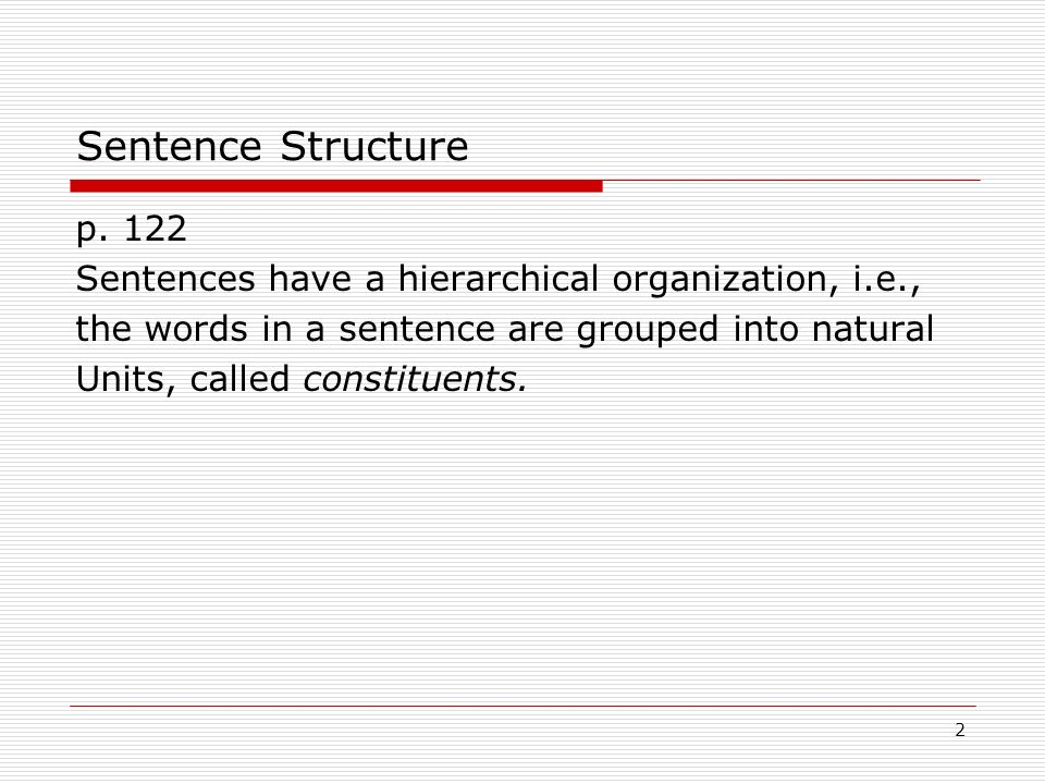 Sentence Structure p Sentences have a hierarchical organization, i.e., the words in a sentence are grouped into natural.