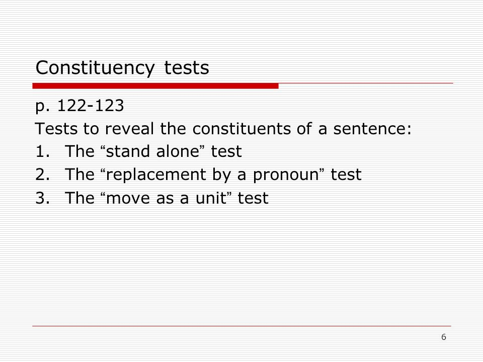 Constituency tests p Tests to reveal the constituents of a sentence: The stand alone test.