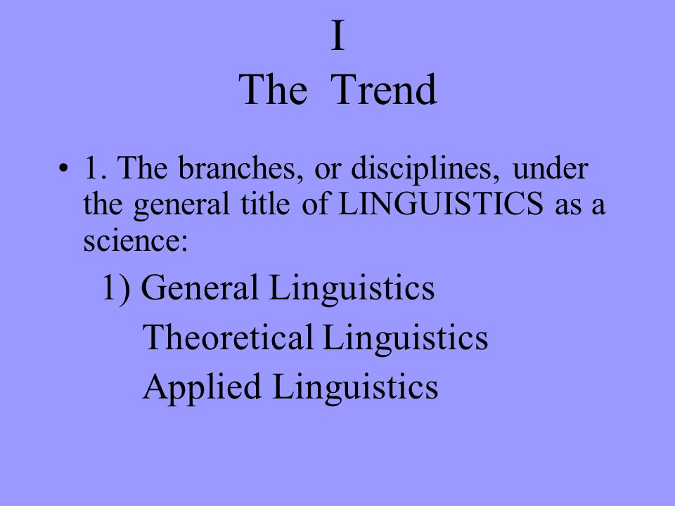 I The Trend Theoretical Linguistics Applied Linguistics