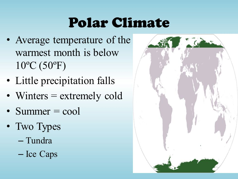 Polar Climate Average temperature of the warmest month is below 10ºC (50ºF) Little precipitation falls.