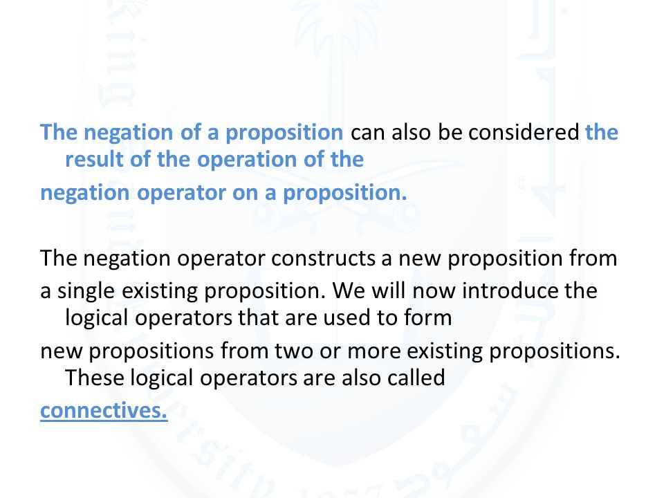The negation of a proposition can also be considered the result of the operation of the negation operator on a proposition.
