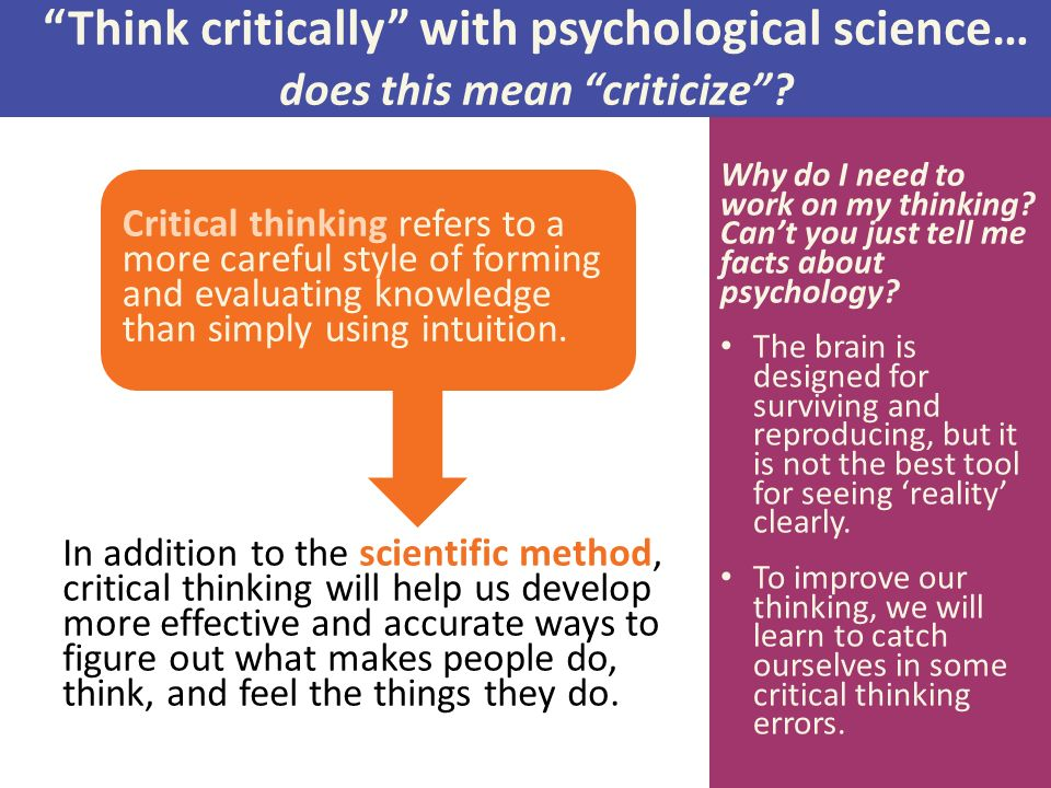 what is the purpose of thinking critically about psychological research A research method in which an investigator manipulates on eor more factors (independent variables) to observe the effect on some behavior of mental process (the dependent variable) by random assignment of participants, the experimenter aims to control tother relevant factors.