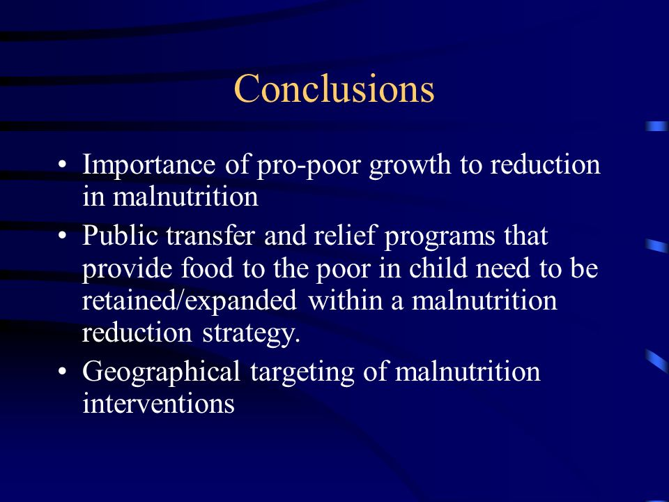 Conclusions Importance of pro-poor growth to reduction in malnutrition