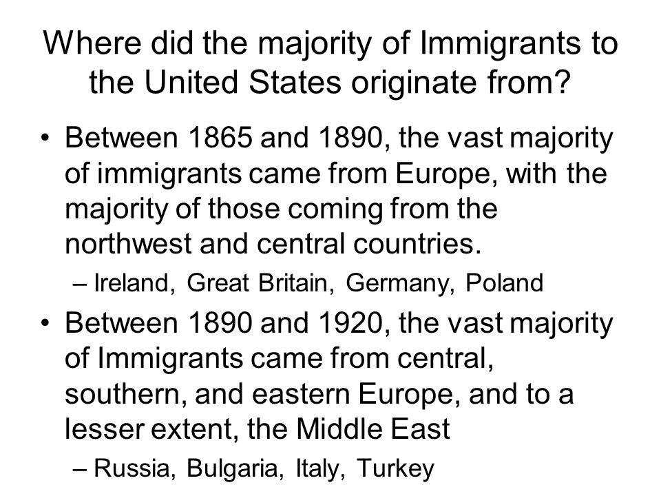 Where did the majority of Immigrants to the United States originate from