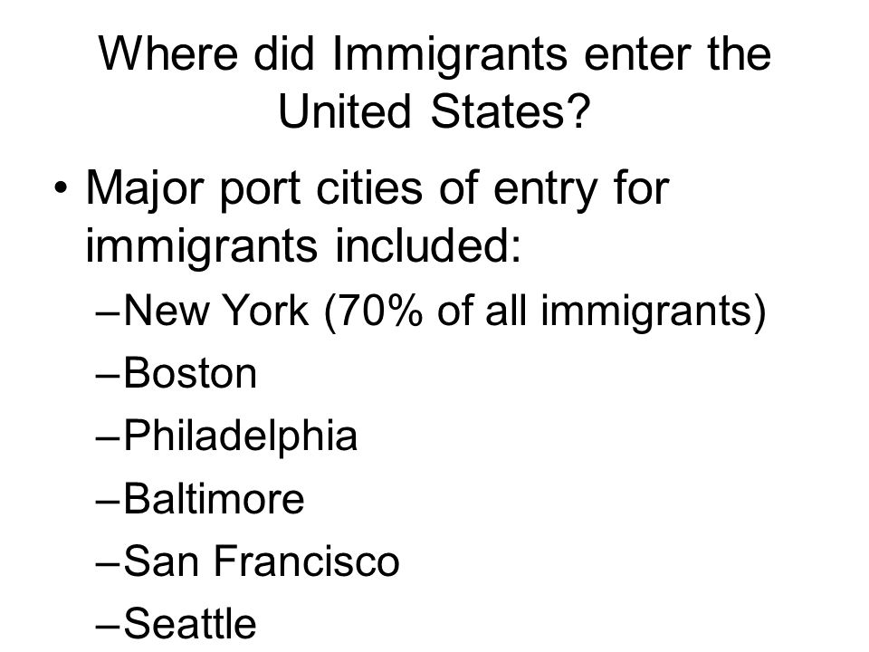 Where did Immigrants enter the United States