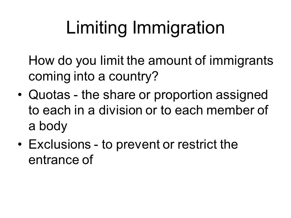 Limiting Immigration How do you limit the amount of immigrants coming into a country