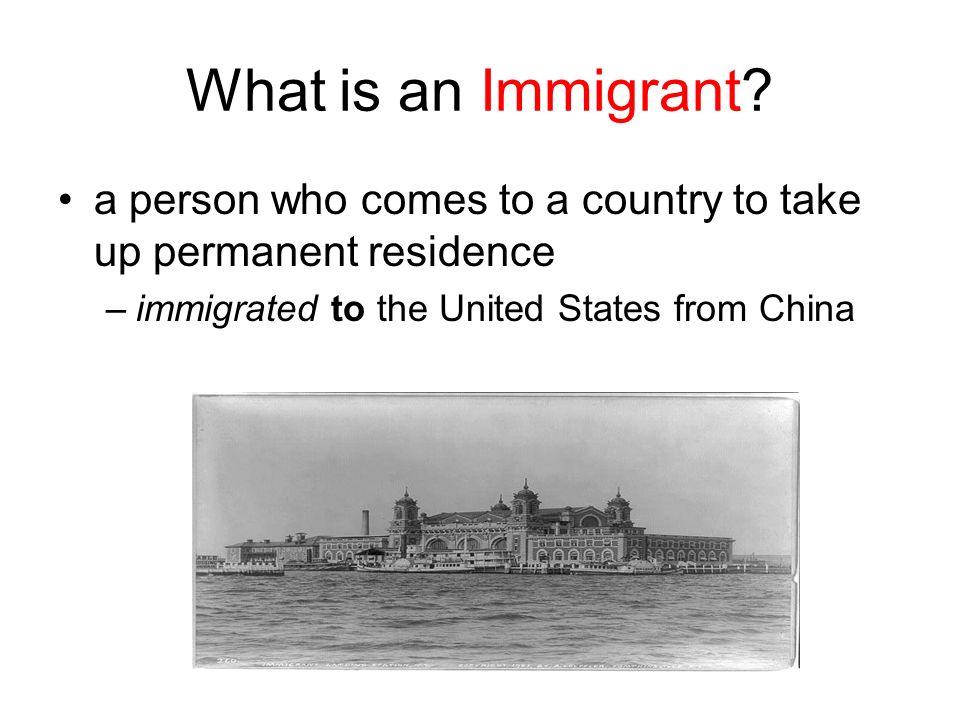 What is an Immigrant. a person who comes to a country to take up permanent residence.