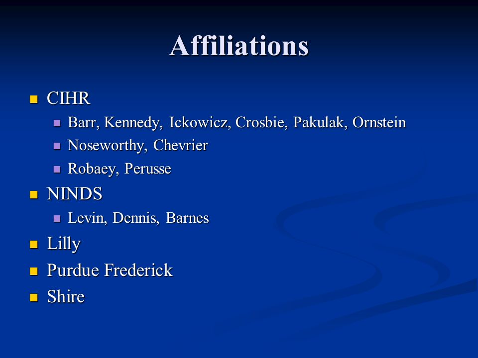 Affiliations CIHR NINDS Lilly Purdue Frederick Shire