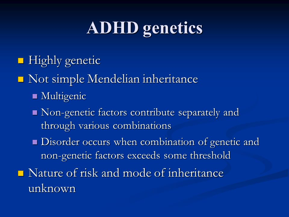 ADHD genetics Highly genetic Not simple Mendelian inheritance