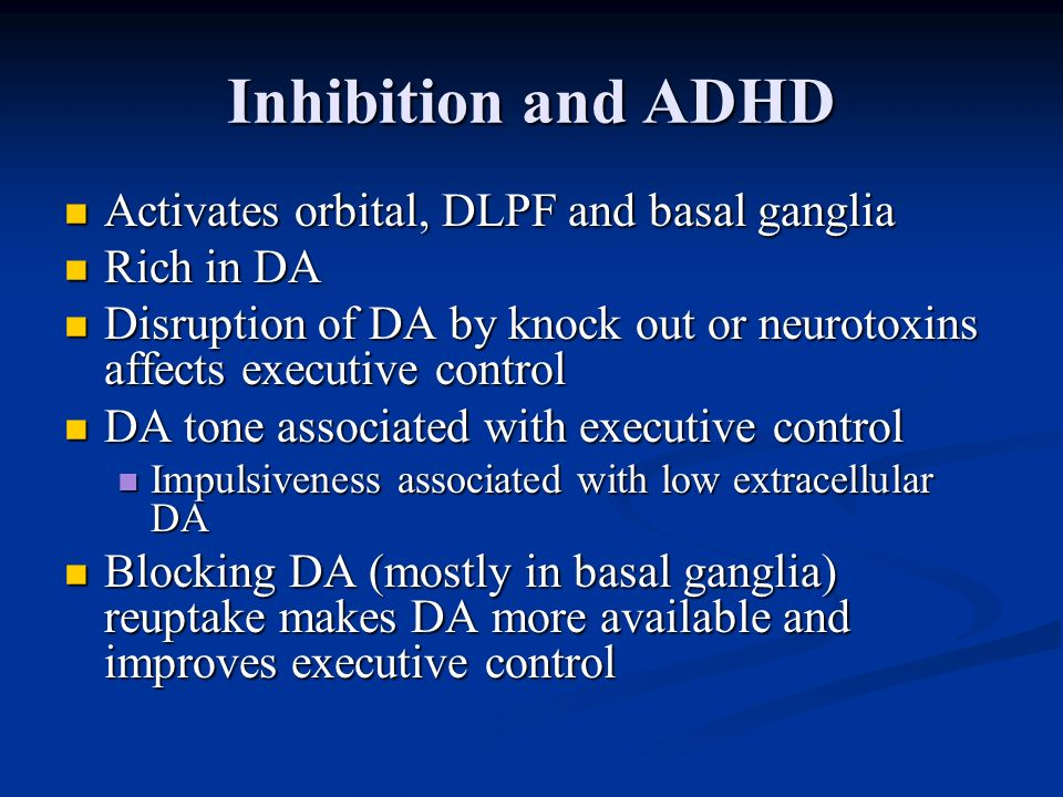 Inhibition and ADHD Activates orbital, DLPF and basal ganglia