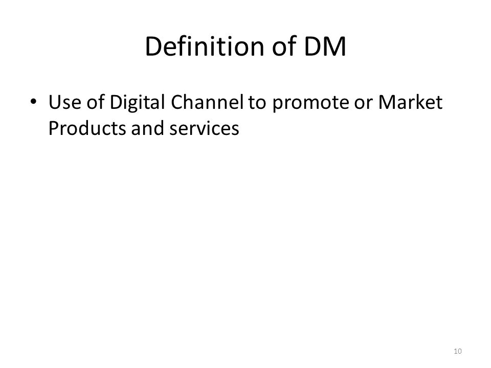 Definition of DM Use of Digital Channel to promote or Market Products and services