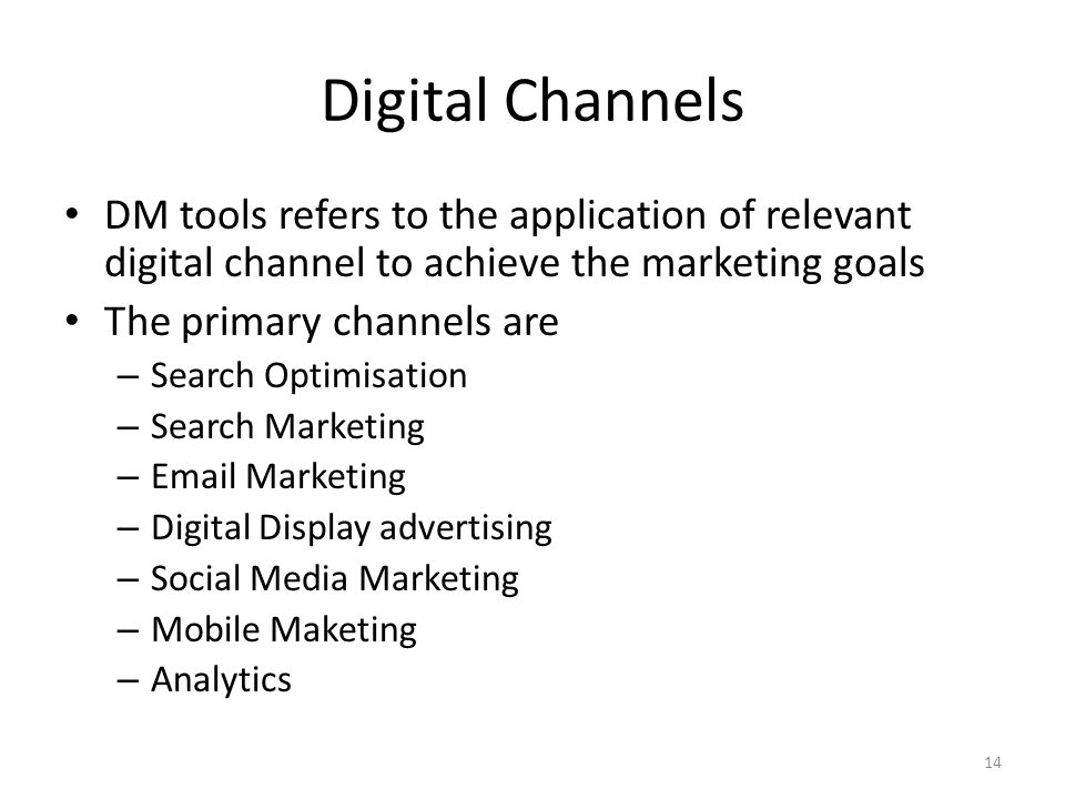 Digital Channels DM tools refers to the application of relevant digital channel to achieve the marketing goals.